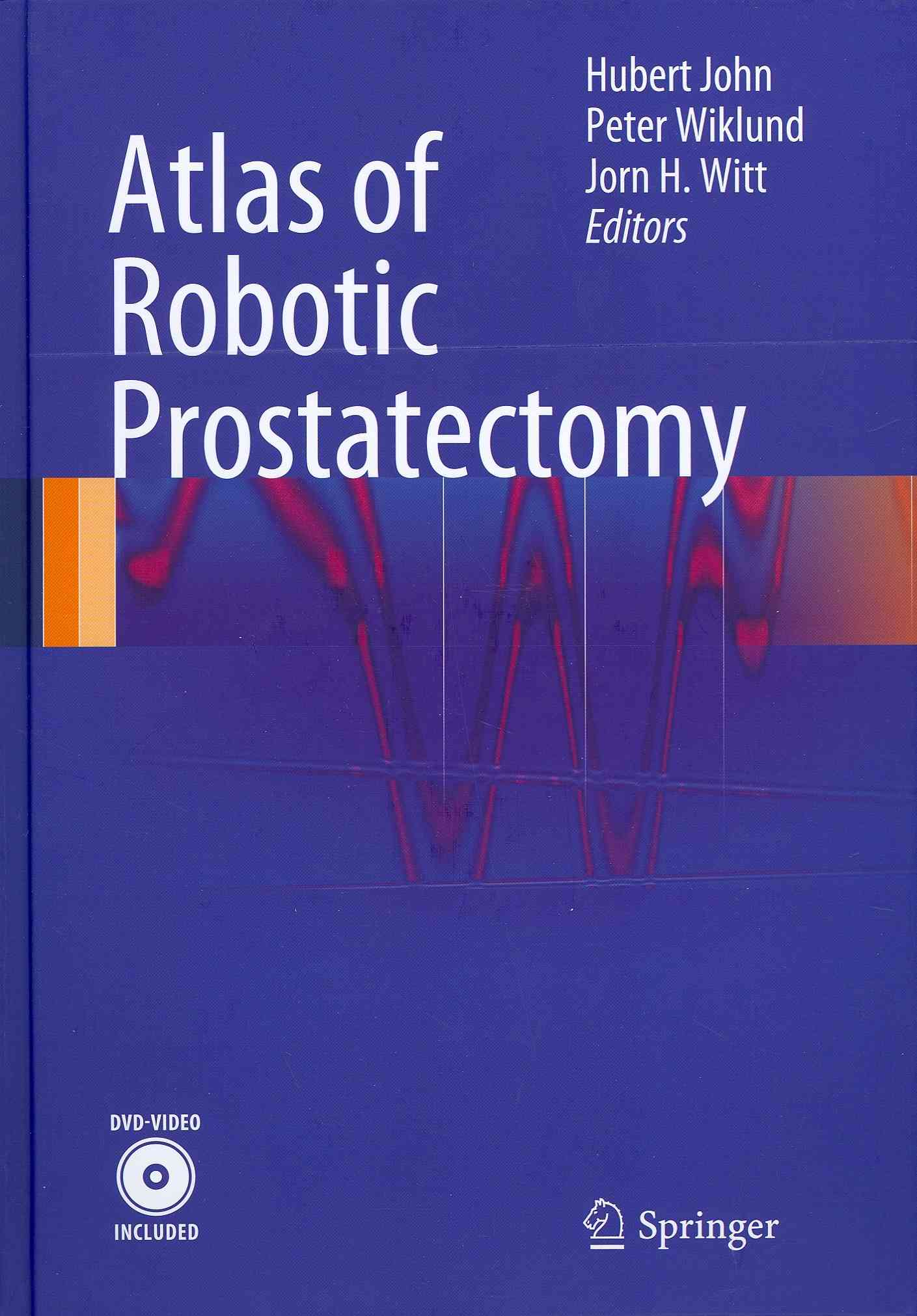 Atlas of Robotic Prostatectomy By John, Hubert (EDT)/ Wiklund, Peter (EDT)/ Witt, Jorn H. (EDT)